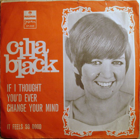 Cilla Black - If I Thought You'd Ever Change Your Mind (7