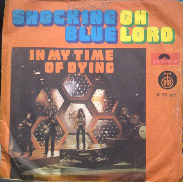 Shocking Blue - Oh Lord / In My Time Of Dying (7