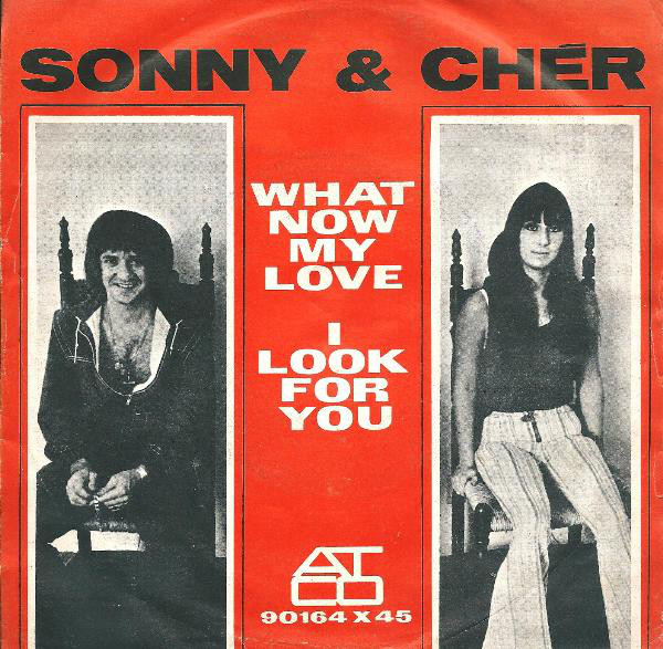 Sonny & Cher - What Now My Love / I Look For You (7