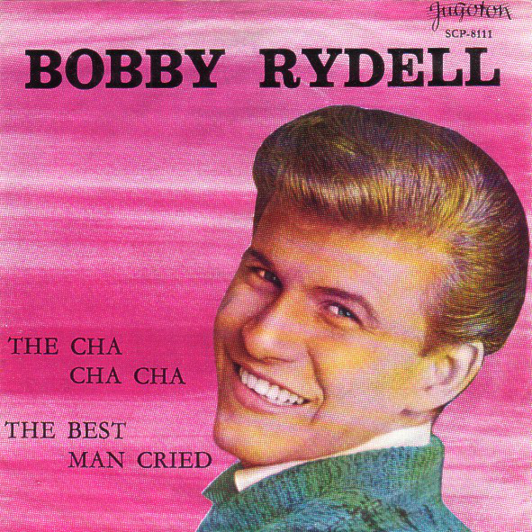 Bobby Rydell - The Cha-Cha-Cha / The Best Man Cried (7
