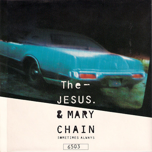 The Jesus & Mary Chain* - Sometimes Always (7